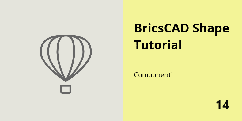 I componenti in BricsCAD Shape